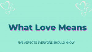 What Love means - 5 aspects everyone should know