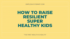 How to raise resilient super healthy kids