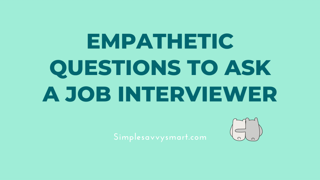 empathetic questions to ask a job interviewer