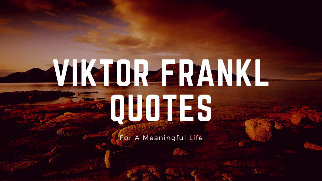 Viktor Frank Quotes For a Meaningful Life
