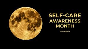 Self-Care Awareness Month - Feel Better