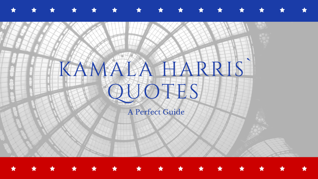kamala Harris`quotes - a perfect guide
