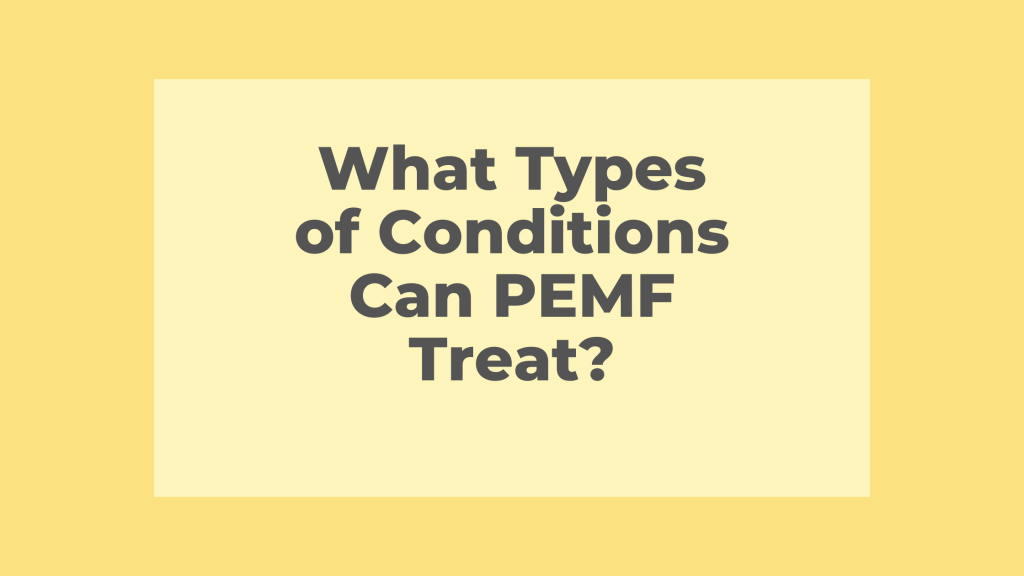 what types of conditions can pemf treat
